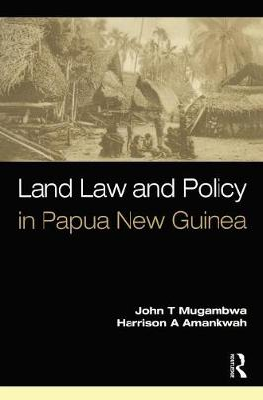 Land Law and Policy in Papua New Guinea by John T. Mugambwa
