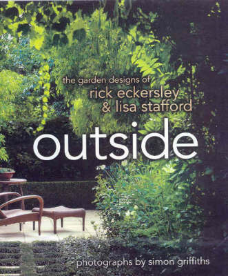 Outside: The Garden Designs of Rick Eckersley & Lisa Stafford by Rick Eckersley