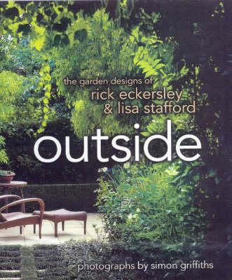 Outside: The Garden Designs of Rick Eckersley & Lisa Stafford by Rick Eckersley