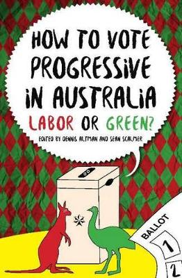 How to Vote Progressive in Australia by Dennis Altman