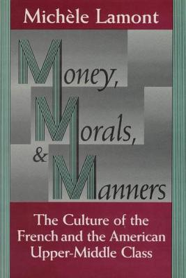 Money, Morals and Manners by Michele Lamont
