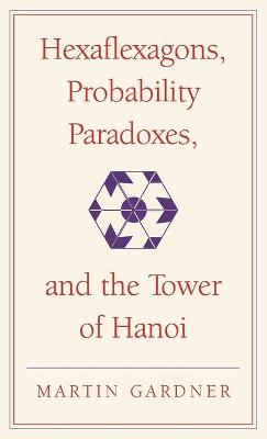 Hexaflexagons, Probability Paradoxes, and the Tower of Hanoi book