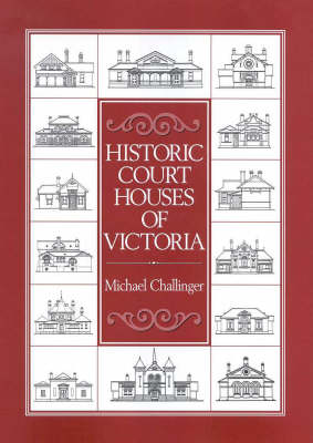 Historic Court Houses of Victoria by Michael Challinger