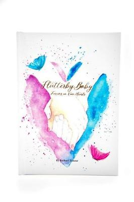 Flutterby Baby: Forever in Our Hearts by Rachael Tickner and Illustrated by Joanna Osborne