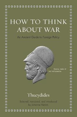 How to Think about War: An Ancient Guide to Foreign Policy by Thucydides