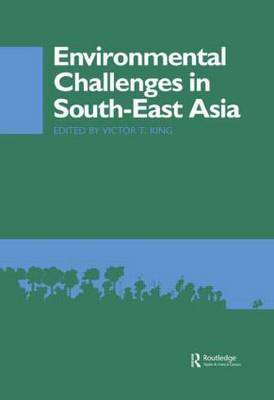 Environmental Challenges in South-East Asia by Victor T. King