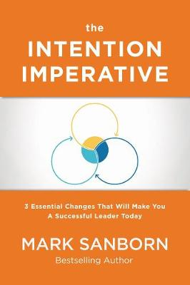 The Intention Imperative: 3 Essential Changes That Will Make You a Successful Leader Today book