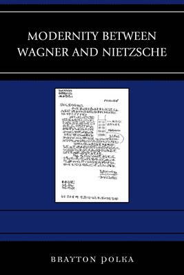 Modernity Between Wagner and Nietzsche by Brayton Polka