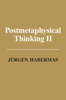 Post Metaphysical Thinking II by Jurgen Habermas