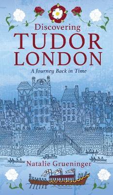 Discovering Tudor London by Natalie Grueninger