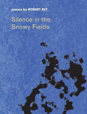 Silence in the Snowy Fields by Robert Bly
