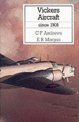 VICKERS AIRCRAFT SINCE 1908 by C. F. Andrews
