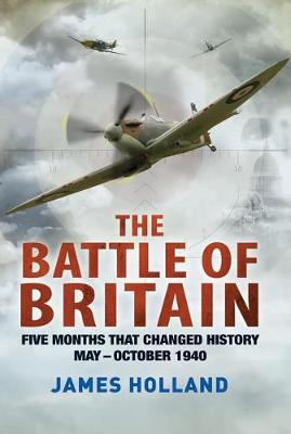 The Battle of Britain by Professor of Law James Holland