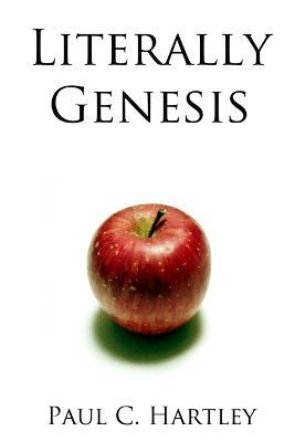 Literally Genesis by Paul C. Hartley