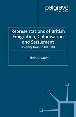 Representations of British Emigration, Colonisation and Settlement by R. Grant