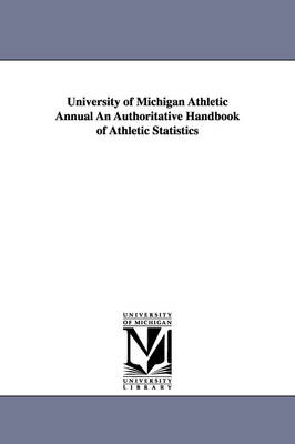 University of Michigan Athletic Annual an Authoritative Handbook of Athletic Statistics by Author No Author