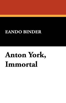 Anton York, Immortal by Eando Binder