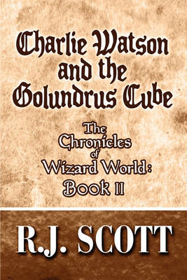 Charlie Watson and the Golundrus Cube by R. J. Scott