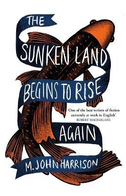 The Sunken Land Begins to Rise Again by M. John Harrison