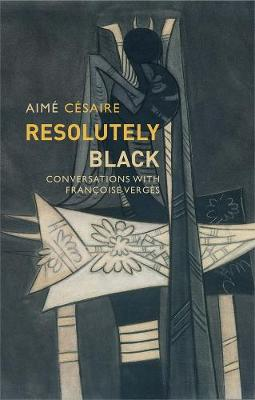 Resolutely Black: Conversations with Francoise Verges by Aime Cesaire