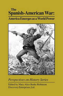 The Spanish-American War: America Emerges as a World Power by Mary Alice Burke Robinson