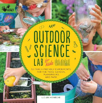 Outdoor Science Lab for Kids by Liz Lee Heinecke
