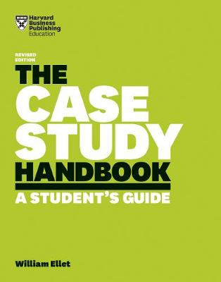 The Case Study Handbook, Revised Edition by William Ellet