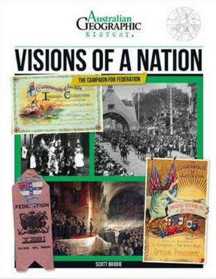 Aust Geographic History Visions Of A Nation by Scott Brodie