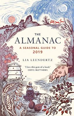 The Almanac: A Seasonal Guide to 2019 by Lia Leendertz