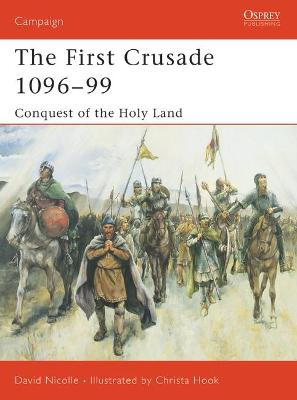 First Crusade 1096-99 by David Nicolle