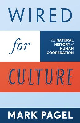 Wired for Culture: The Natural History of Human Cooperation by Mark Pagel