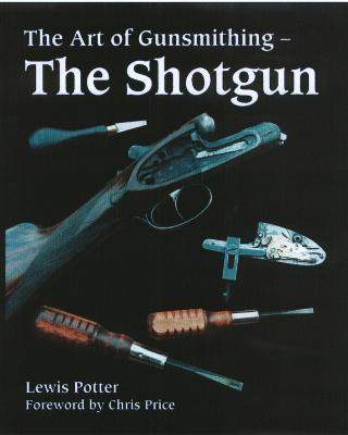 Art of Gunsmithing by Lewis Potter