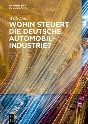 Wohin Steuert Die Deutsche Automobilindustrie? by Willi Diez