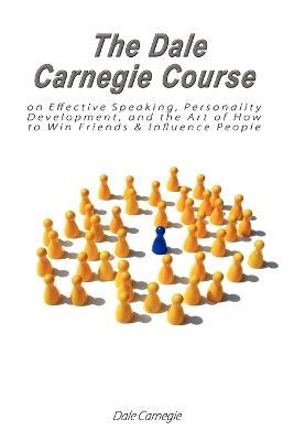 Dale Carnegie Course on Effective Speaking, Personality Development, and the Art of How to Win Friends & Influence People by Dale Carnegie