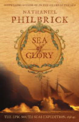 Sea of Glory: The Epic South Seas Expedition 1838-42 by Nathaniel Philbrick