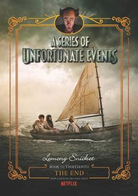 The A Series of Unfortunate Events #13: The End [Netflix Tie-in Edition] by Lemony Snicket
