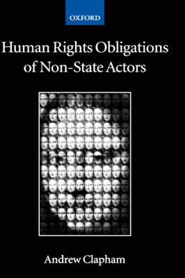 Human Rights Obligations of Non-State Actors by Andrew Clapham