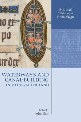 Waterways and Canal-Building in Medieval England by John Blair