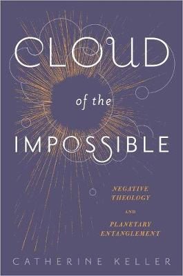 Cloud of the Impossible: Negative Theology and Planetary Entanglement book