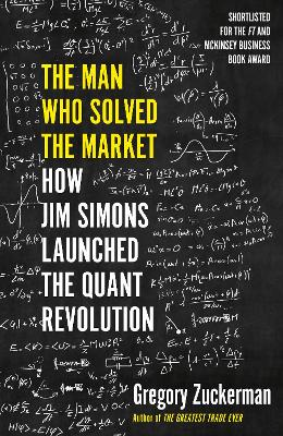 The Man Who Solved the Market: How Jim Simons Launched the Quant Revolution SHORTLISTED FOR THE FT & MCKINSEY BUSINESS BOOK OF THE YEAR AWARD 2019 by Gregory Zuckerman