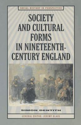 Society and Cultural Forms in the Nineteenth Century by Professor Simon Dentith
