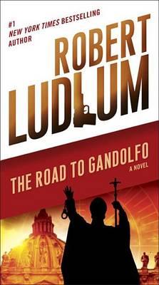 The Road to Gandolfo by Robert Ludlum
