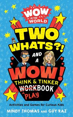 Wow in the World: Two Whats?! and a Wow! Think & Tinker Playbook by Mindy Thomas