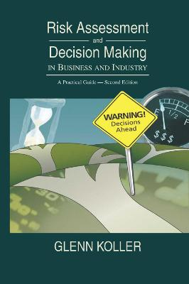 Risk Assessment and Decision Making in Business and Industry: A Practical Guide, Second Edition book