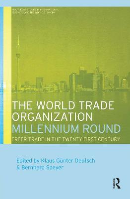 The World Trade Organization Millennium Round by Klaus Gunter Deutsch