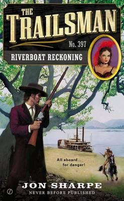 The Trailsman: #397 Riverboat Reckoning by Jon Sharpe