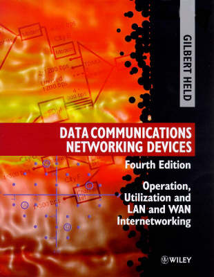 Data Communications Networking Devices: Operation, Utilization and Lan and Wan Internetworking by Gilbert Held
