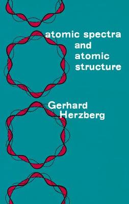 Atomic Spectra and Atomic Structure by Gerhard Herzberg