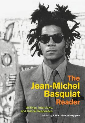 The Jean-Michel Basquiat Reader: Writings, Interviews, and Critical Responses by Jordana Moore Saggese