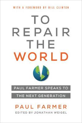 To Repair the World: Paul Farmer Speaks to the Next Generation by Paul Farmer